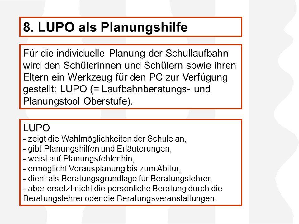 Für die individuelle Planung der Schullaufbahn wird den Schülerinnen und Schülern sowie ihren Eltern ein Werkzeug für den PC zur Verfügung gestellt: LUPO (= Laufbahnberatungs- und Planungstool Oberstufe).