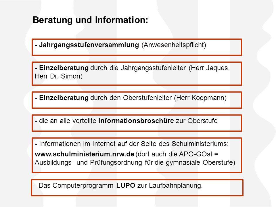 Beratung und Information: - Jahrgangsstufenversammlung (Anwesenheitspflicht) - Einzelberatung durch die Jahrgangsstufenleiter (Herr Jaques, Herr Dr.