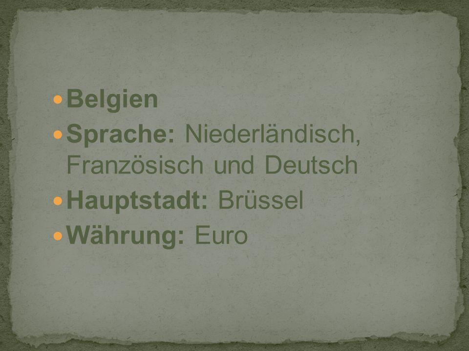Belgien Sprache: Niederländisch, Französisch und Deutsch Hauptstadt: Brüssel Währung: Euro