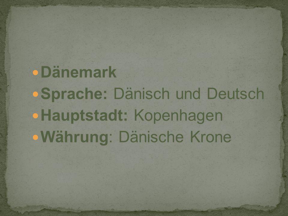 Dänemark Sprache: Dänisch und Deutsch Hauptstadt: Kopenhagen Währung: Dänische Krone