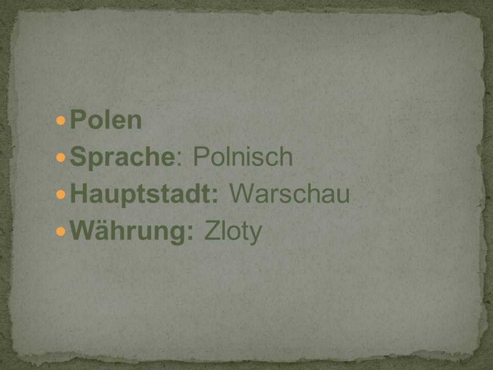 Polen Sprache: Polnisch Hauptstadt: Warschau Währung: Zloty