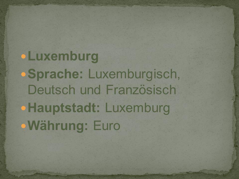 Luxemburg Sprache: Luxemburgisch, Deutsch und Französisch Hauptstadt: Luxemburg Währung: Euro