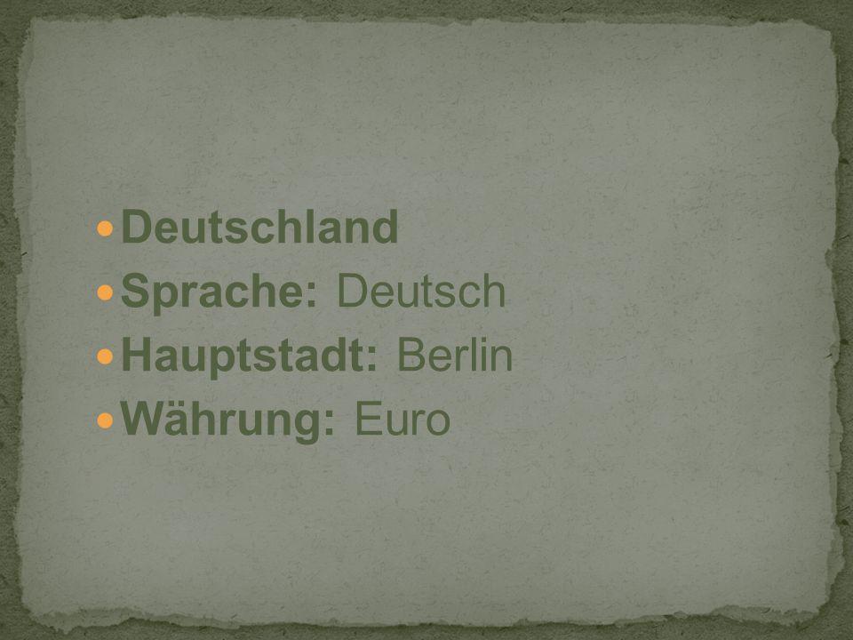 Deutschland Sprache: Deutsch Hauptstadt: Berlin Währung: Euro