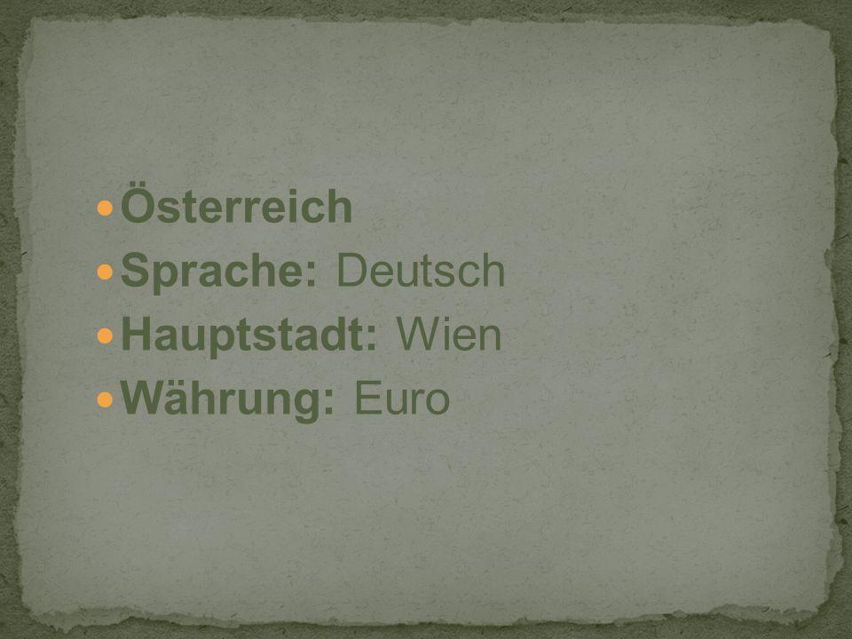 Österreich Sprache: Deutsch Hauptstadt: Wien Währung: Euro
