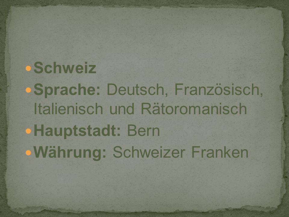 Schweiz Sprache: Deutsch, Französisch, Italienisch und Rätoromanisch Hauptstadt: Bern Währung: Schweizer Franken