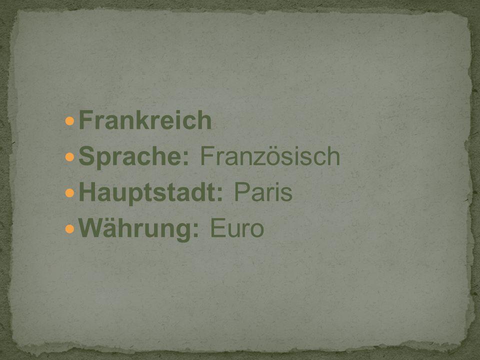 Frankreich Sprache: Französisch Hauptstadt: Paris Währung: Euro