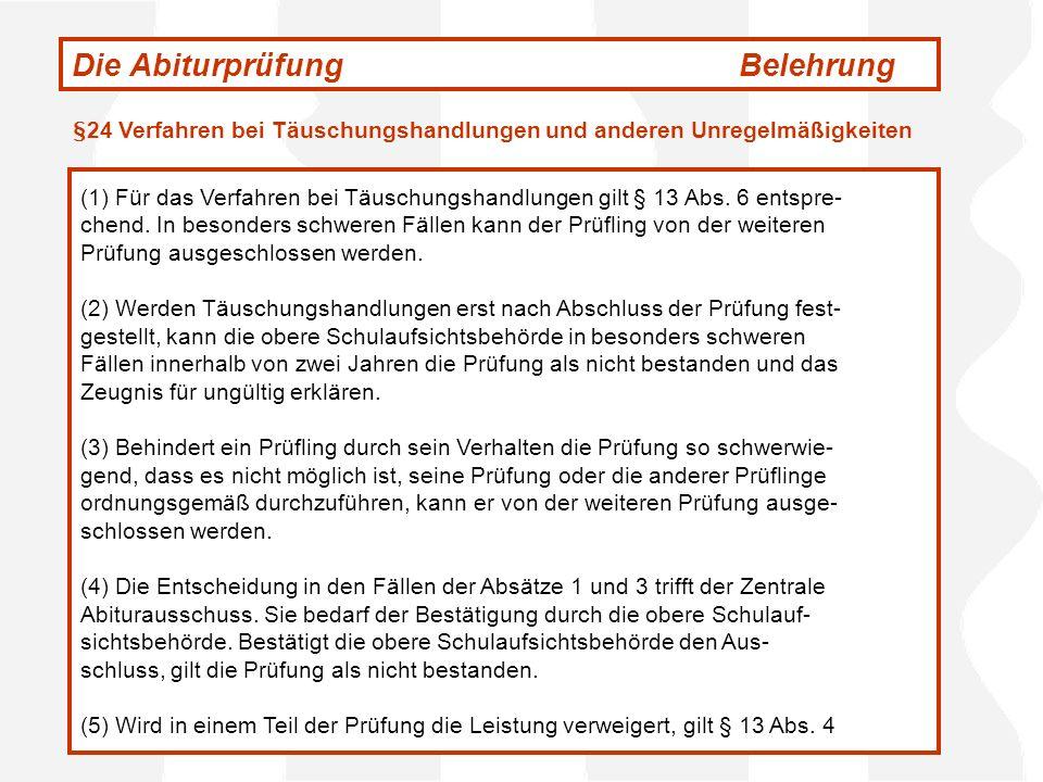 Die AbiturprüfungBelehrung (1) Für das Verfahren bei Täuschungshandlungen gilt § 13 Abs. 6 entspre- chend. In besonders schweren Fällen kann der Prüfl