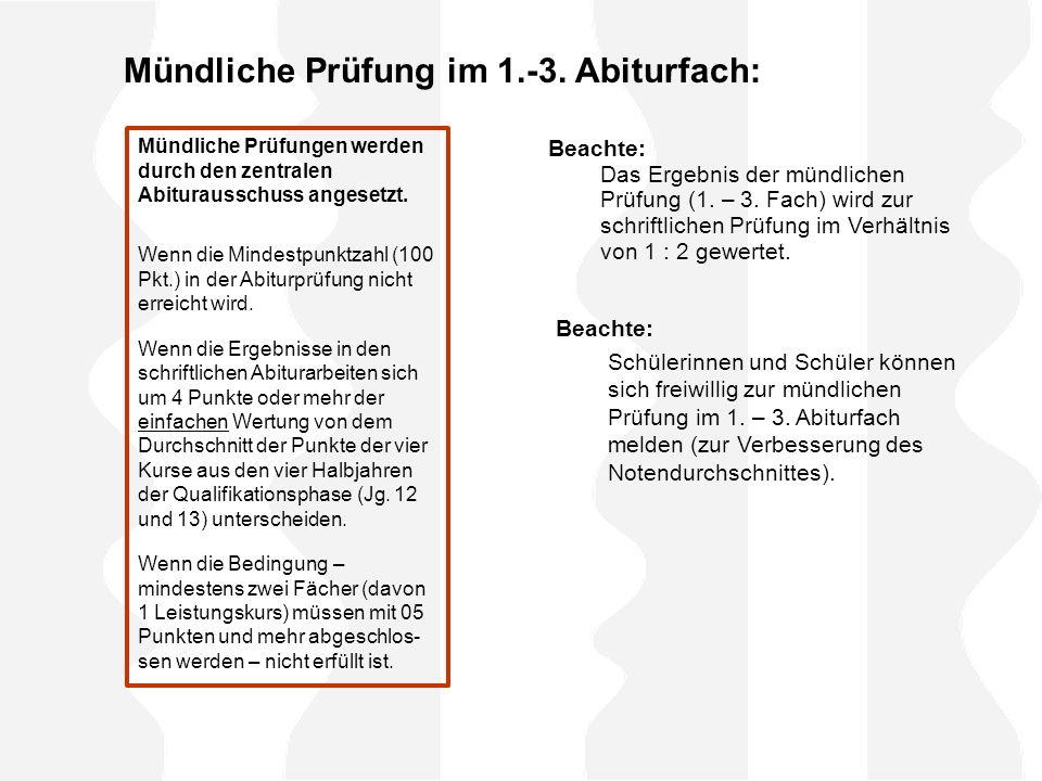 Mündliche Prüfung im 1.-3. Abiturfach: Mündliche Prüfungen werden durch den zentralen Abiturausschuss angesetzt. Wenn die Mindestpunktzahl (100 Pkt.)