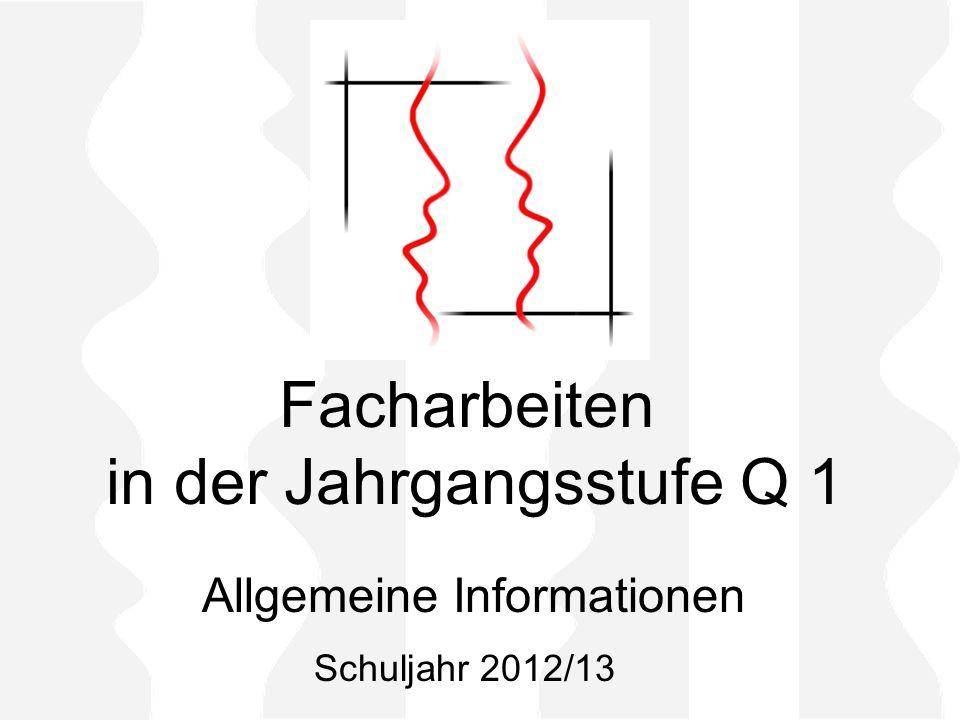 Facharbeiten in der Jahrgangsstufe Q 1 Allgemeine Informationen Schuljahr 2012/13