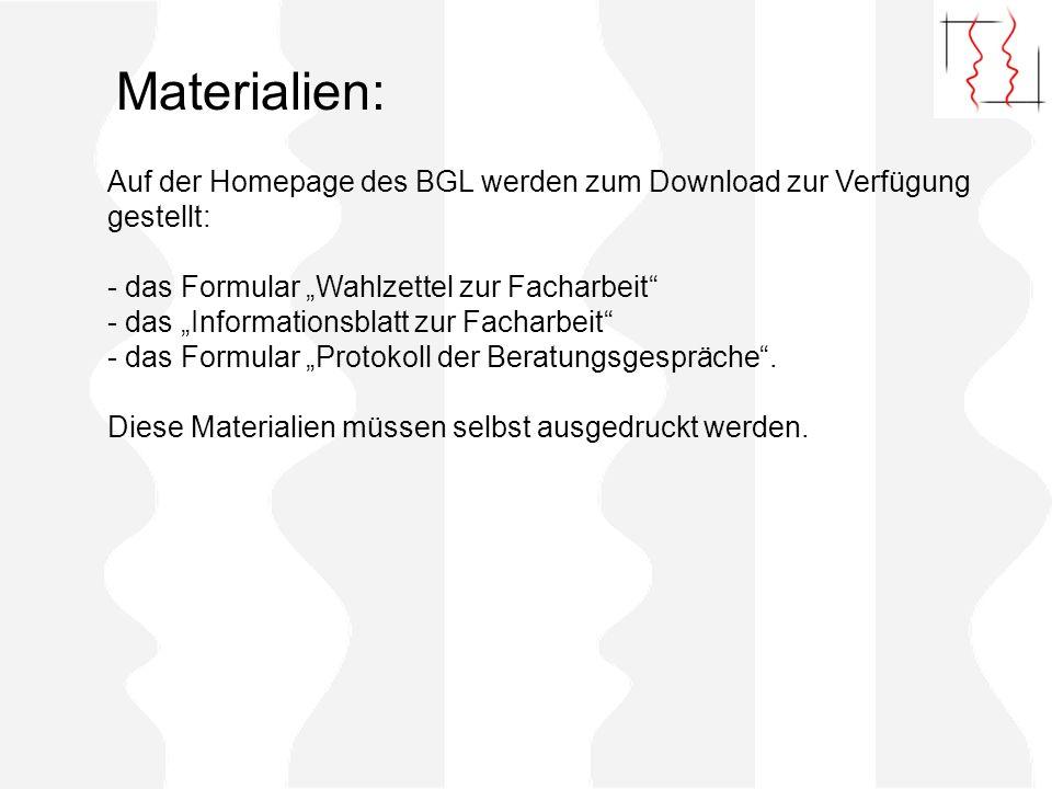 Materialien: Auf der Homepage des BGL werden zum Download zur Verfügung gestellt: - das Formular Wahlzettel zur Facharbeit - das Informationsblatt zur Facharbeit - das Formular Protokoll der Beratungsgespräche.
