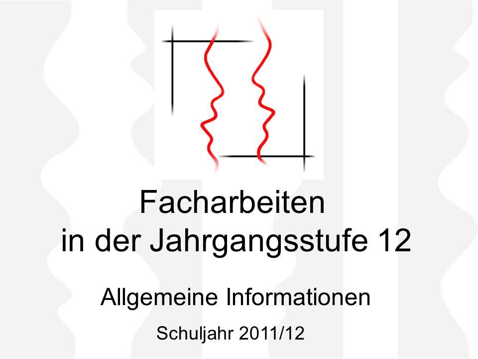 Facharbeiten in der Jahrgangsstufe 12 Allgemeine Informationen Schuljahr 2011/12