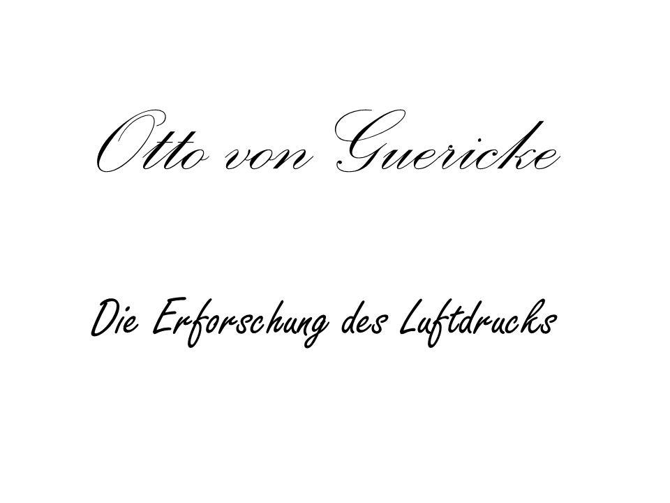 Otto von Guericke Die Erforschung des Luftdrucks