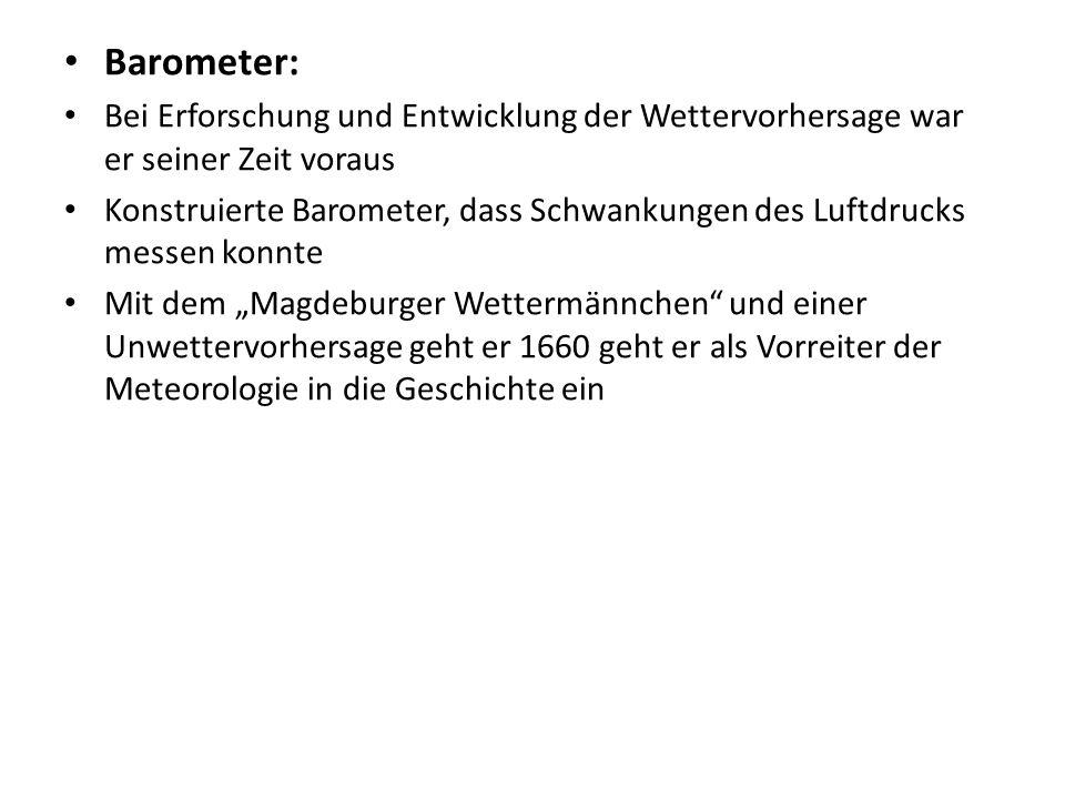 Quellen http://de.wikipedia.org/wiki/Barometer http://www.sachsen-anhalt.de/LPSA/index.php?id=26197 http://de.wikipedia.org/wiki/Otto_von_Guericke#Leben