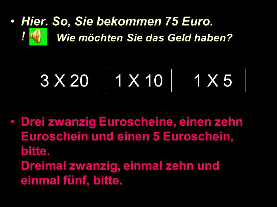 Hier.So, Sie bekommen 75 Euro.