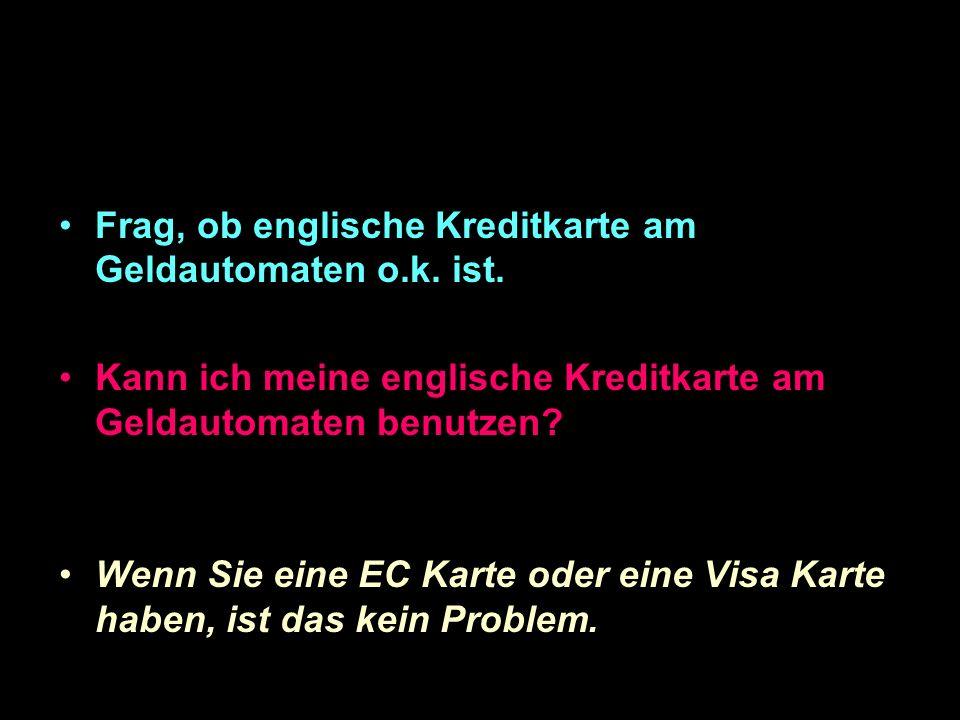Frag, ob englische Kreditkarte am Geldautomaten o.k.