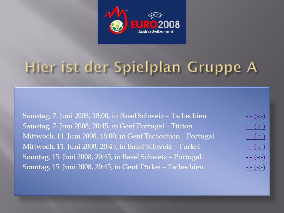 Samstag, 7. Juni 2008, 18:00, in Basel Schweiz – Tschechien -:- (-:-)-:- (-:-) Samstag, 7. Juni 2008, 20:45, in Genf Portugal – Türkei -:- (-:-)-:- (-