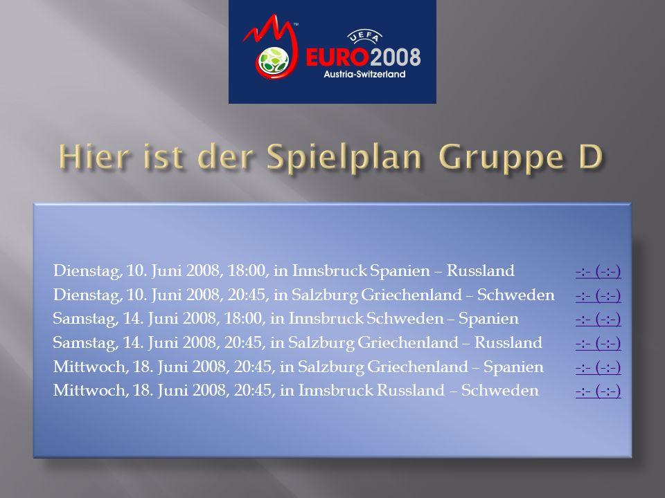 Dienstag, 10. Juni 2008, 18:00, in Innsbruck Spanien – Russland -:- (-:-)-:- (-:-) Dienstag, 10. Juni 2008, 20:45, in Salzburg Griechenland – Schweden