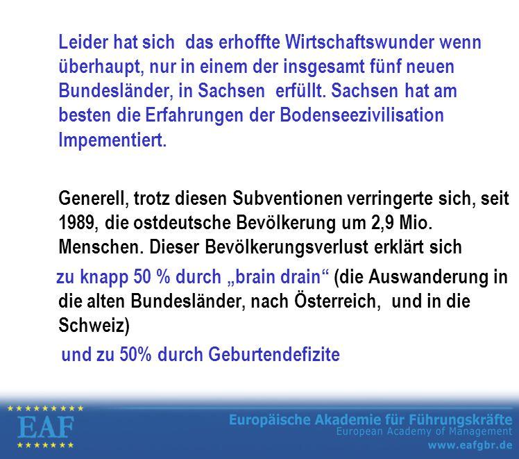 Leider hat sich das erhoffte Wirtschaftswunder wenn überhaupt, nur in einem der insgesamt fünf neuen Bundesländer, in Sachsen erfüllt.