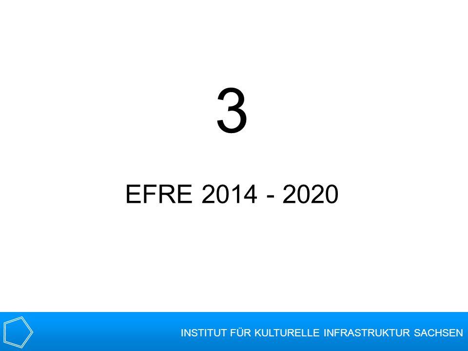 3 EFRE 2014 - 2020 INSTITUT FÜR KULTURELLE INFRASTRUKTUR SACHSEN