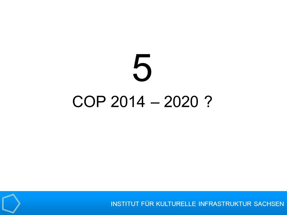 5 COP 2014 – 2020 ? INSTITUT FÜR KULTURELLE INFRASTRUKTUR SACHSEN