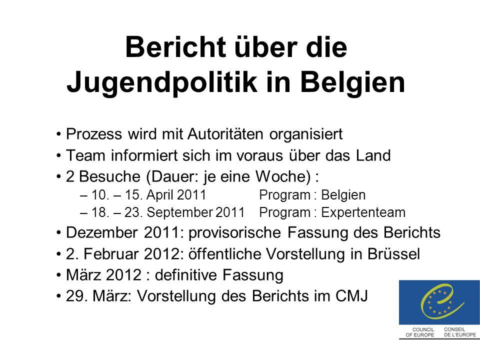 Bericht über die Jugendpolitik in Belgien Prozess wird mit Autoritäten organisiert Team informiert sich im voraus über das Land 2 Besuche (Dauer: je eine Woche) : – 10.