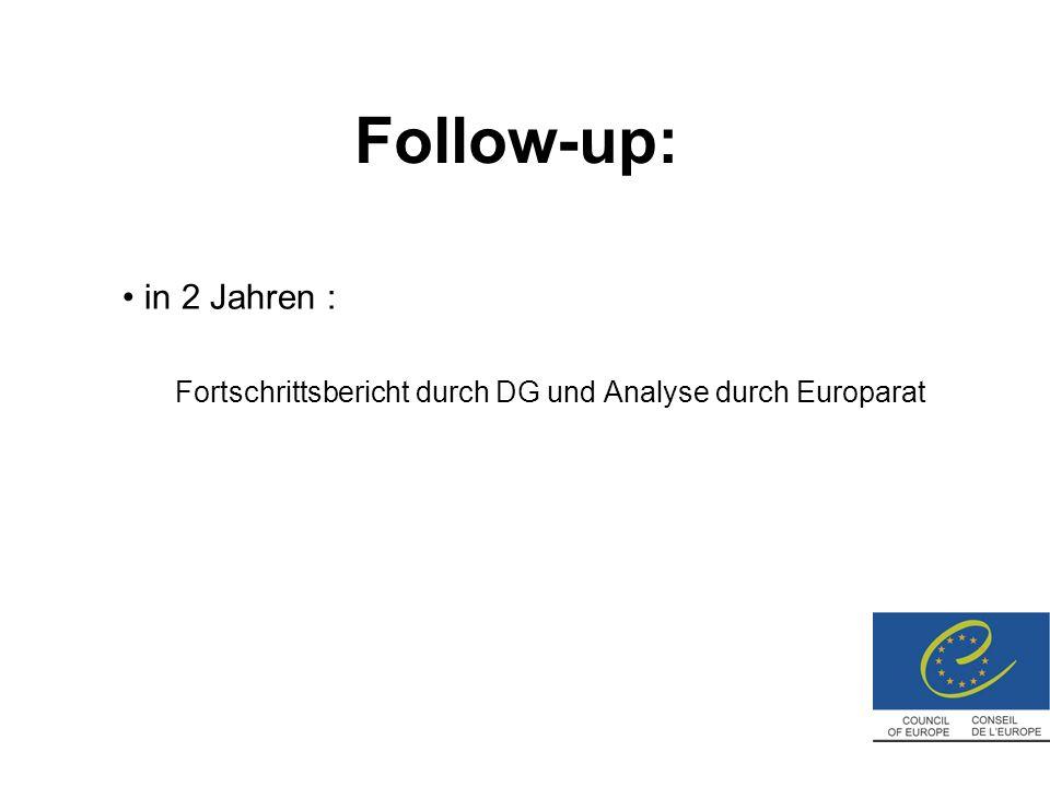 Follow-up: in 2 Jahren : Fortschrittsbericht durch DG und Analyse durch Europarat