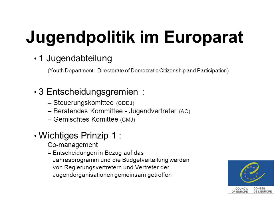 Jugendpolitik im Europarat 1 Jugendabteilung (Youth Department - Directorate of Democratic Citizenship and Participation) 3 Entscheidungsgremien : – S