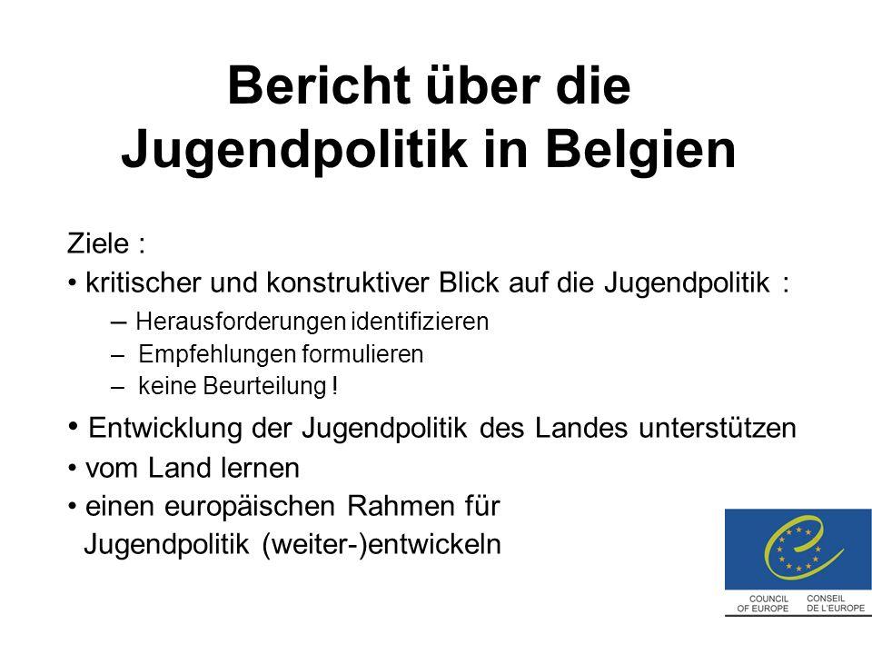 Bericht über die Jugendpolitik in Belgien Ziele : kritischer und konstruktiver Blick auf die Jugendpolitik : – Herausforderungen identifizieren – Empfehlungen formulieren – keine Beurteilung .
