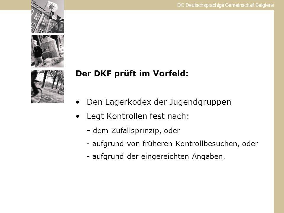 DG Deutschsprachige Gemeinschaft Belgiens Der DKF prüft im Vorfeld: Den Lagerkodex der Jugendgruppen Legt Kontrollen fest nach: - dem Zufallsprinzip, oder - aufgrund von früheren Kontrollbesuchen, oder - aufgrund der eingereichten Angaben.