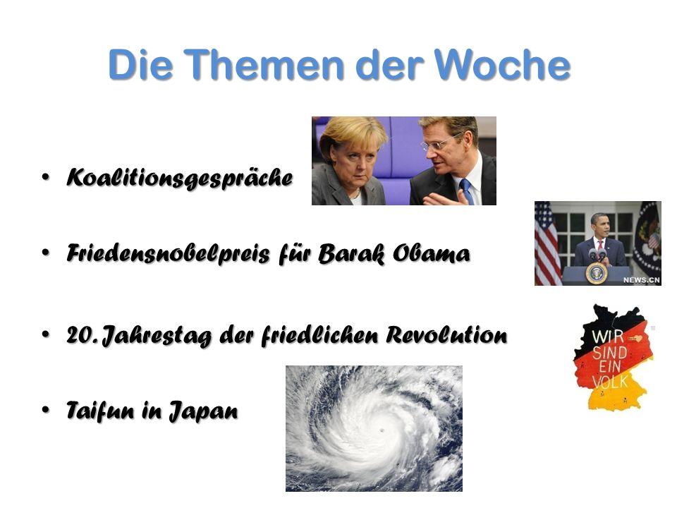 Die Themen der Woche Koalitionsgespräche Koalitionsgespräche Friedensnobelpreis für Barak Obama Friedensnobelpreis für Barak Obama 20.