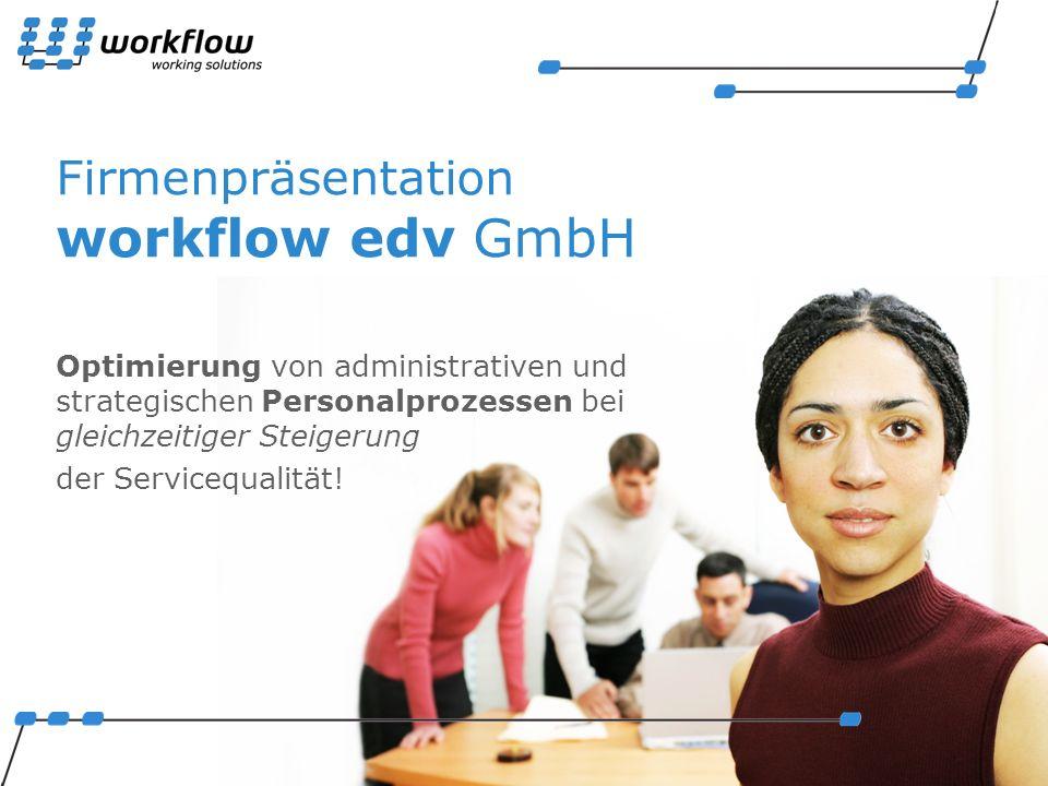 Firmenpräsentation workflow edv GmbH Optimierung von administrativen und strategischen Personalprozessen bei gleichzeitiger Steigerung der Servicequalität!