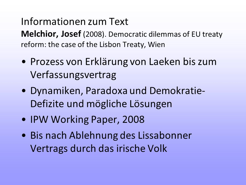Informationen zum Text Melchior, Josef (2008). Democratic dilemmas of EU treaty reform: the case of the Lisbon Treaty, Wien Prozess von Erklärung von