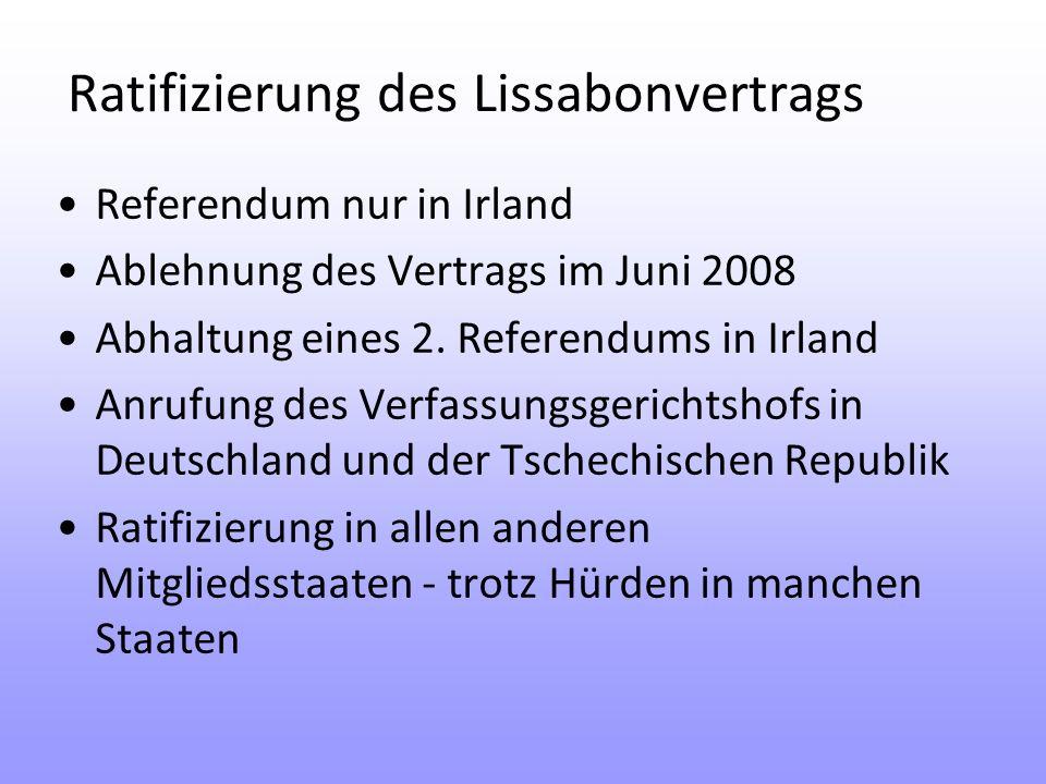 Ratifizierung des Lissabonvertrags Referendum nur in Irland Ablehnung des Vertrags im Juni 2008 Abhaltung eines 2.