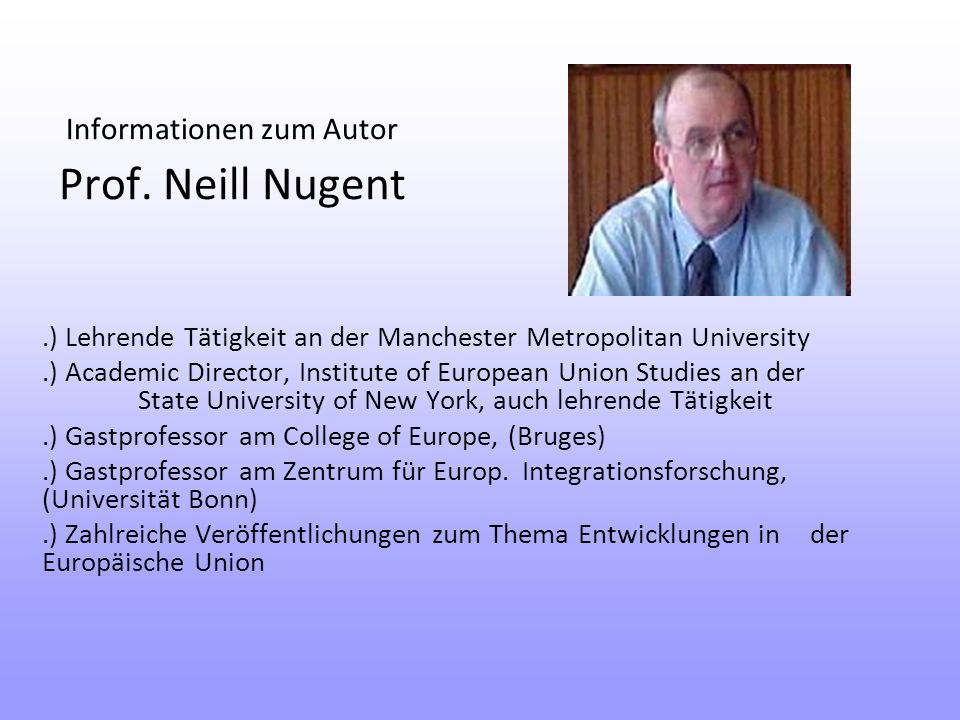 Informationen zum Autor Prof. Neill Nugent.) Lehrende Tätigkeit an der Manchester Metropolitan University.) Academic Director, Institute of European U