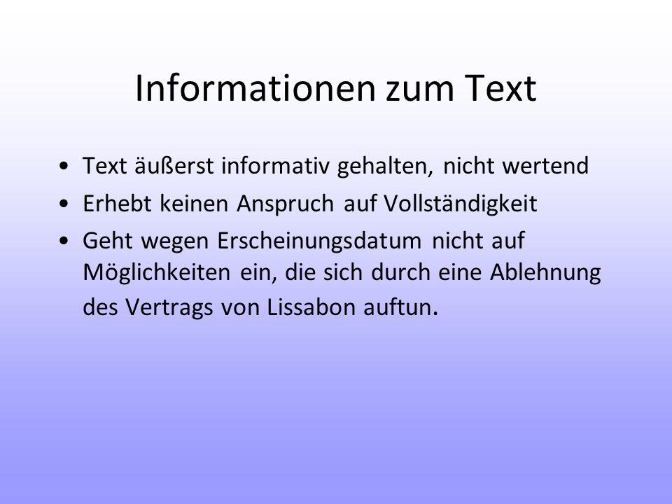 Informationen zum Text Text äußerst informativ gehalten, nicht wertend Erhebt keinen Anspruch auf Vollständigkeit Geht wegen Erscheinungsdatum nicht auf Möglichkeiten ein, die sich durch eine Ablehnung des Vertrags von Lissabon auftun.