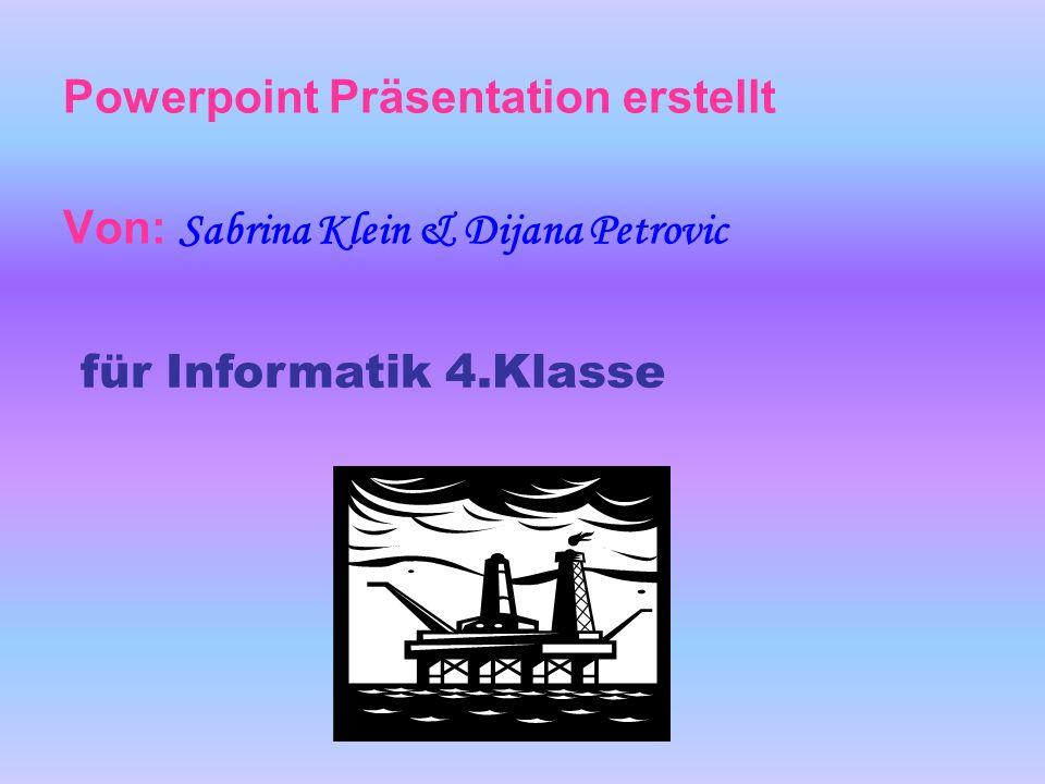 Powerpoint Präsentation erstellt Von: Sabrina Klein & Dijana Petrovic für Informatik 4.Klasse
