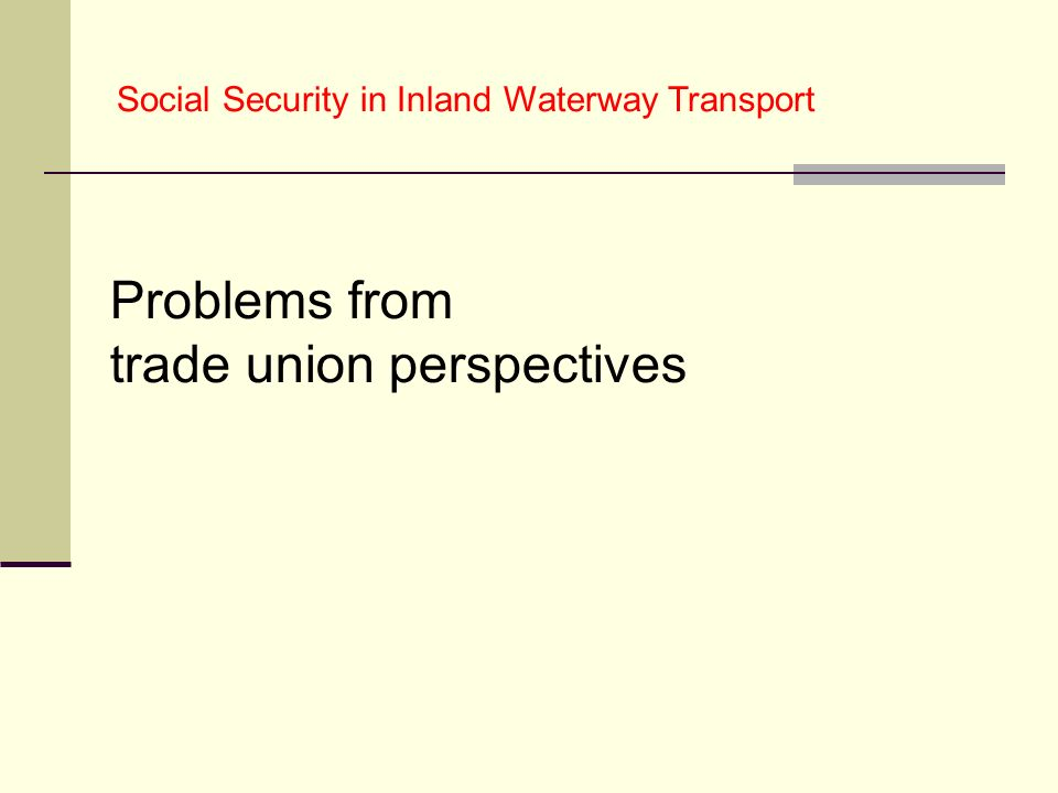 Problems from trade union perspectives Social Security in Inland Waterway Transport