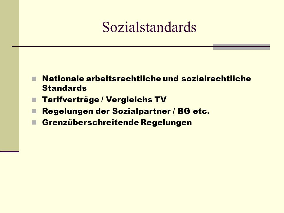 Social Standards National labor law and social law standards Collective agreements / CBA comparison Provisions of the Social Partners / Prof.Org etc.