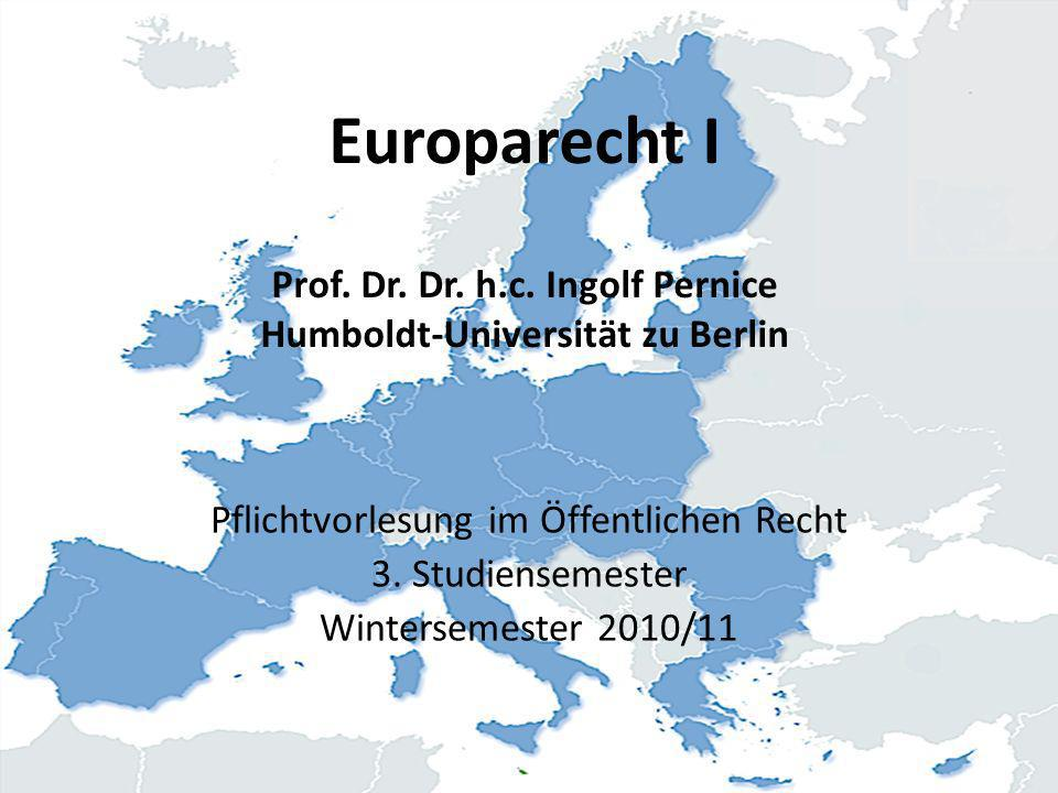 Europarecht I Prof. Dr. Dr. h.c. Ingolf Pernice Humboldt-Universität zu Berlin Pflichtvorlesung im Öffentlichen Recht 3. Studiensemester Wintersemeste