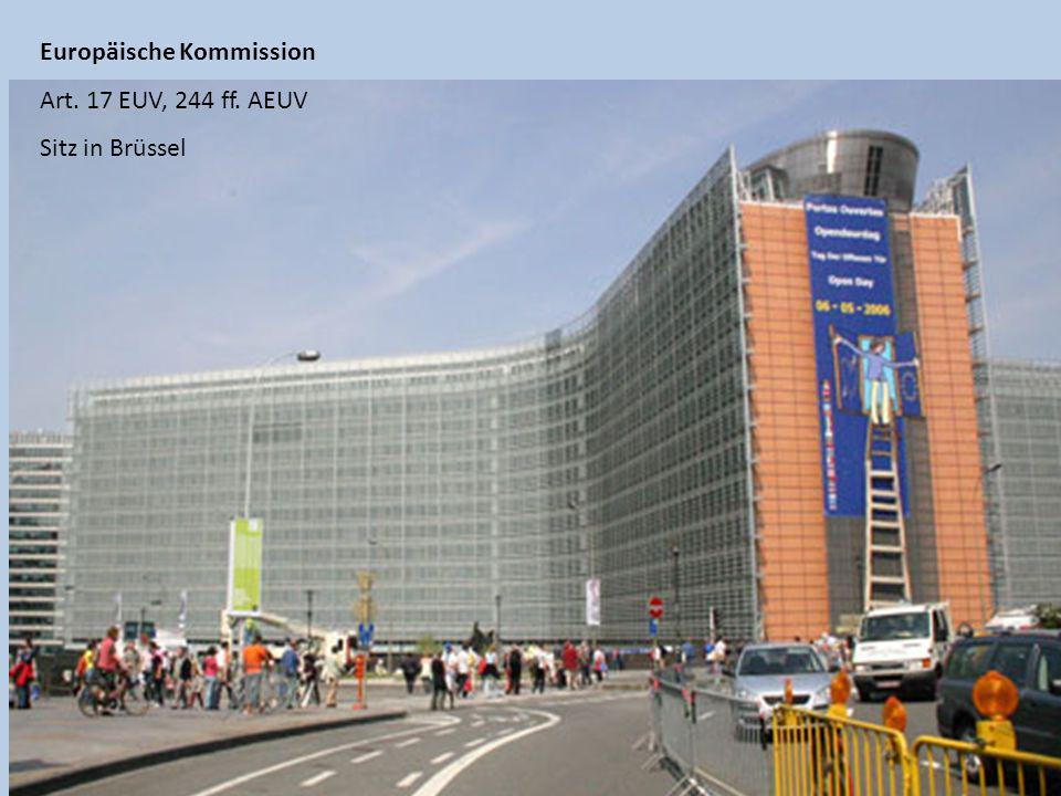 Europäische Kommission Art. 17 EUV, 244 ff. AEUV Sitz in Brüssel