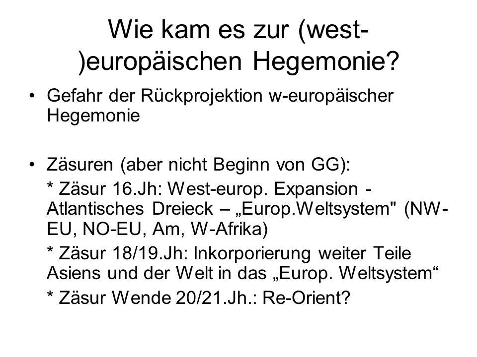 Wie kam es zur (west- )europäischen Hegemonie? Gefahr der Rückprojektion w-europäischer Hegemonie Zäsuren (aber nicht Beginn von GG): * Zäsur 16.Jh: W