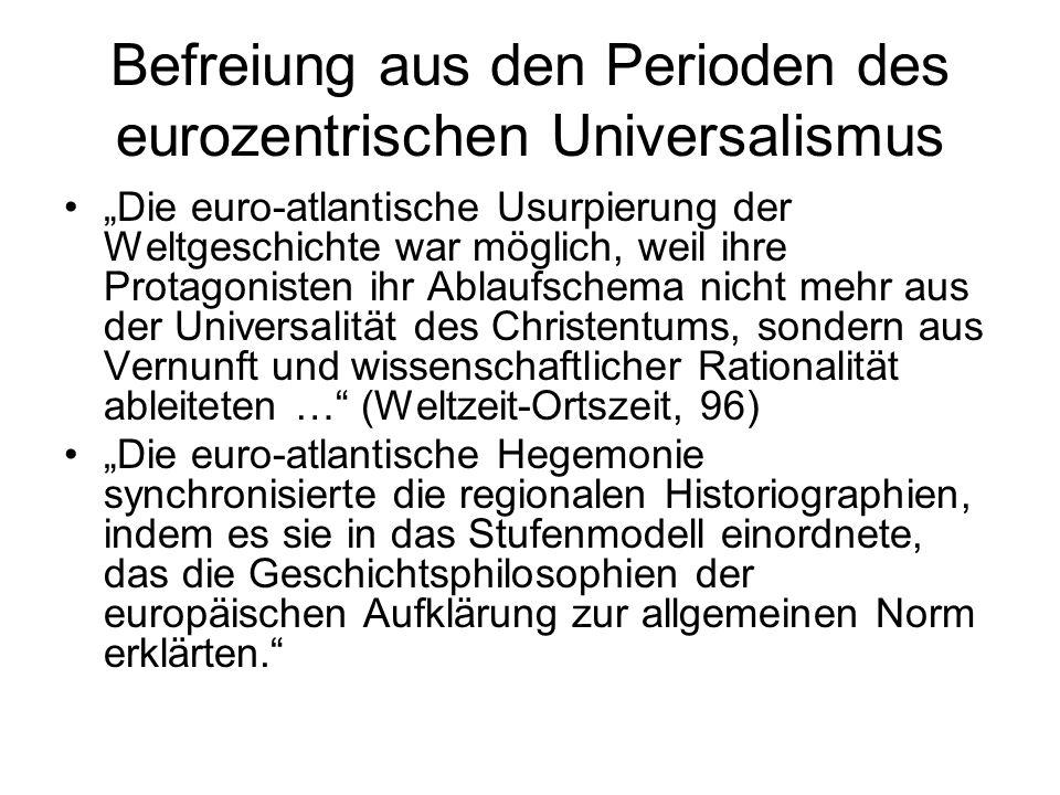 Befreiung aus den Perioden des eurozentrischen Universalismus Die euro-atlantische Usurpierung der Weltgeschichte war möglich, weil ihre Protagonisten