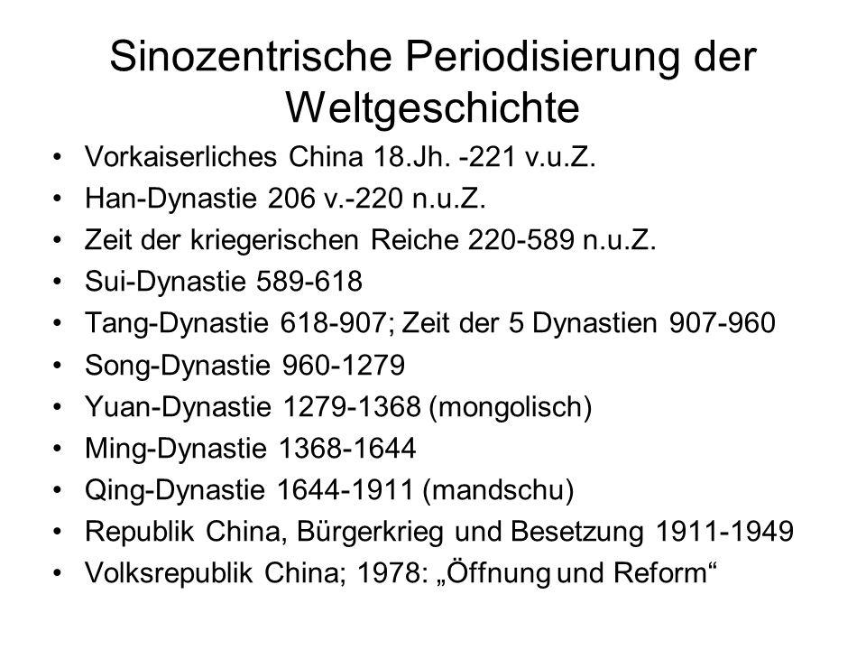 Sinozentrische Periodisierung der Weltgeschichte Vorkaiserliches China 18.Jh. -221 v.u.Z. Han-Dynastie 206 v.-220 n.u.Z. Zeit der kriegerischen Reiche