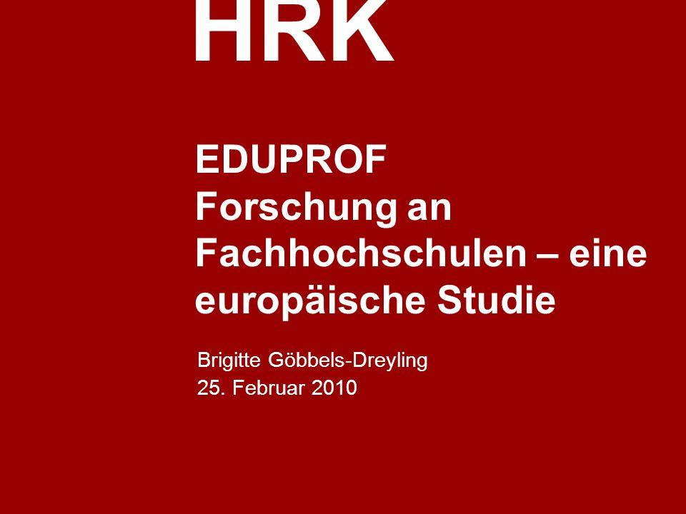 HRK EDUPROF Forschung an Fachhochschulen – eine europäische Studie Brigitte Göbbels-Dreyling 25. Februar 2010