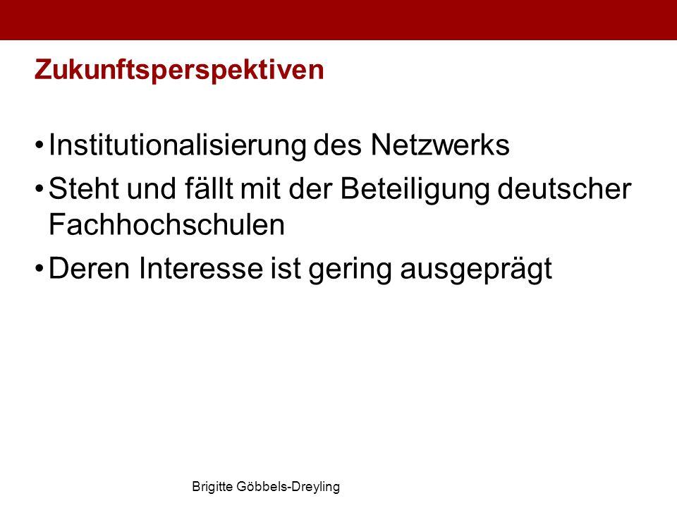 Brigitte Göbbels-Dreyling Zukunftsperspektiven Institutionalisierung des Netzwerks Steht und fällt mit der Beteiligung deutscher Fachhochschulen Deren