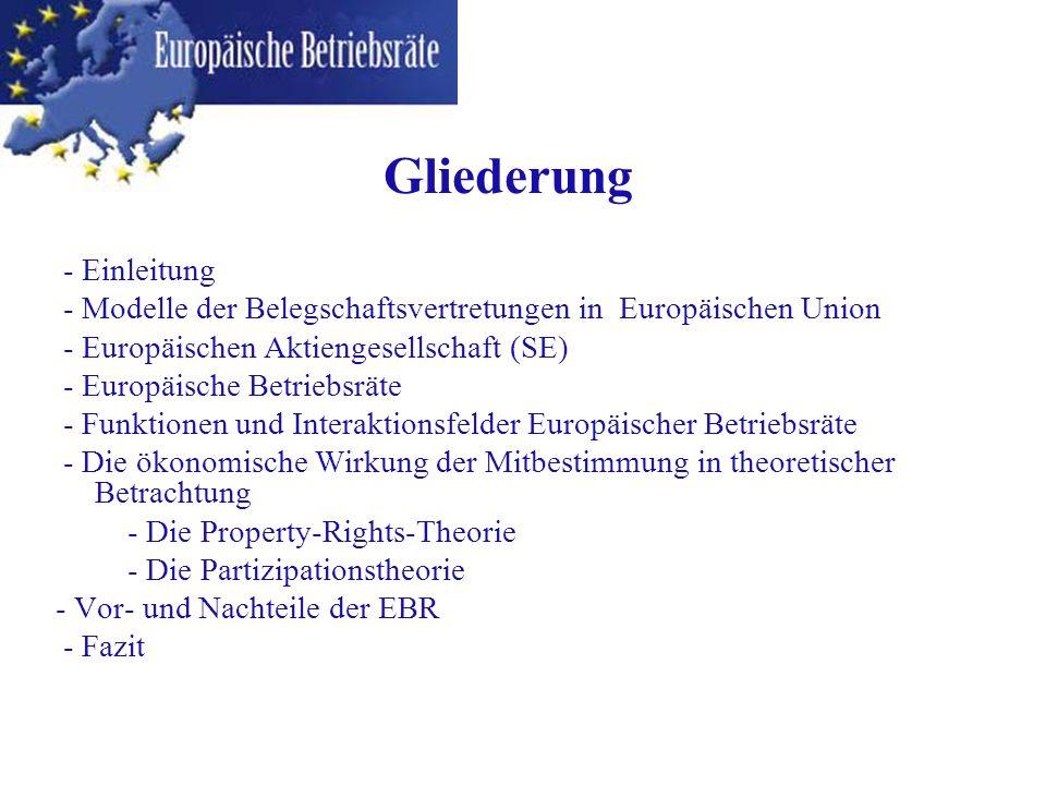 - Einleitung - Modelle der Belegschaftsvertretungen in Europäischen Union - Europäischen Aktiengesellschaft (SE) - Europäische Betriebsräte - Funktion