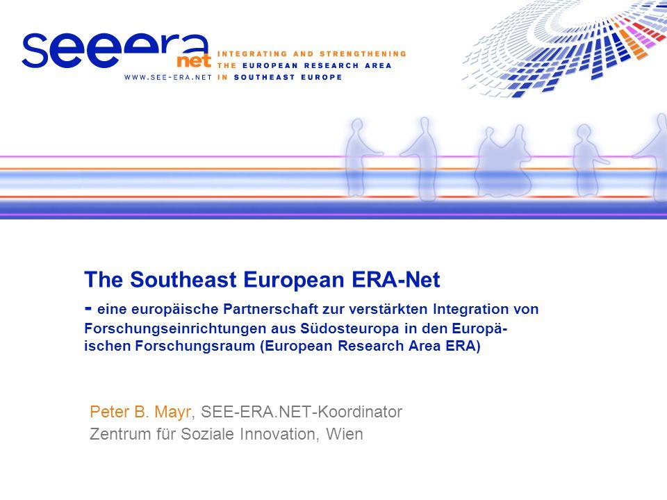 The Southeast European ERA-Net - eine europäische Partnerschaft zur verstärkten Integration von Forschungseinrichtungen aus Südosteuropa in den Europä- ischen Forschungsraum (European Research Area ERA) Peter B.