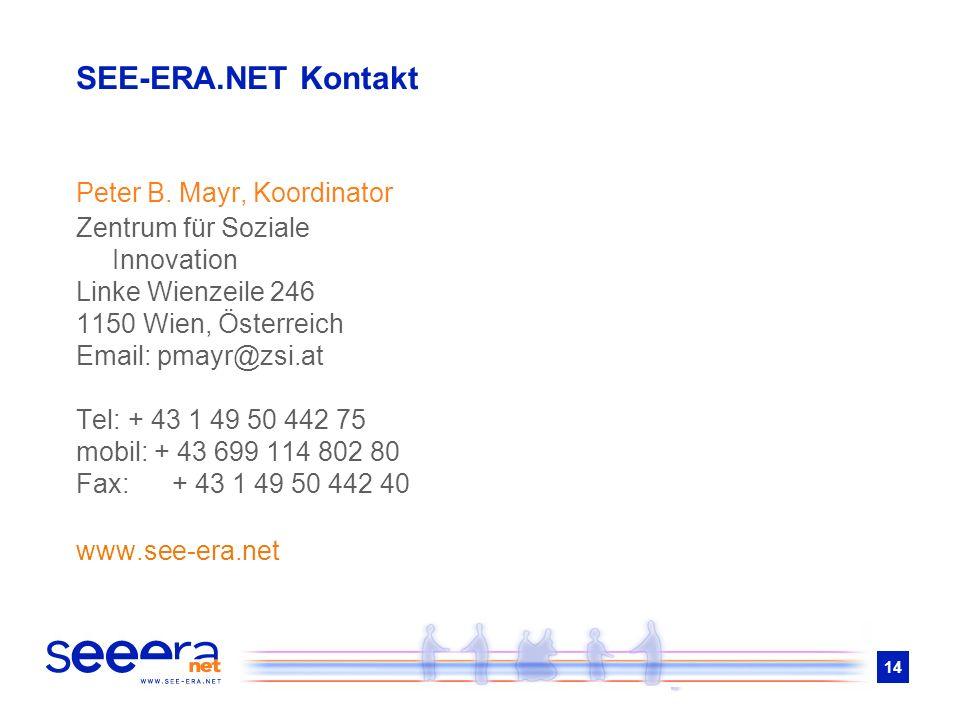 14 SEE-ERA.NET Kontakt Peter B. Mayr, Koordinator Zentrum für Soziale Innovation Linke Wienzeile 246 1150 Wien, Österreich Email: pmayr@zsi.at Tel: +