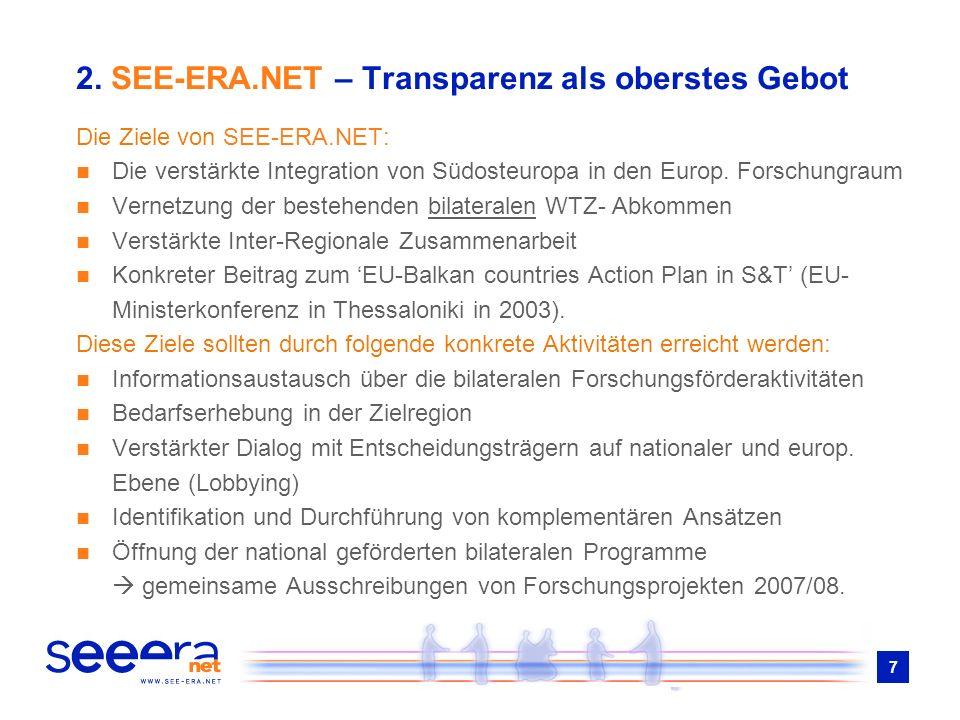 7 2. SEE-ERA.NET – Transparenz als oberstes Gebot Die Ziele von SEE-ERA.NET: Die verstärkte Integration von Südosteuropa in den Europ. Forschungraum V