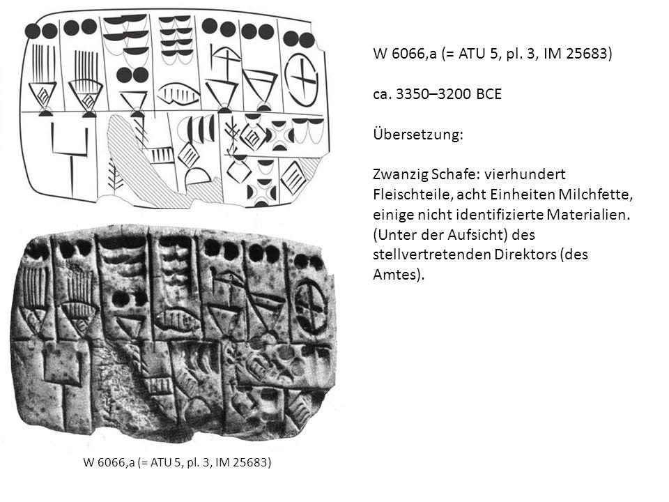 W 6066,a (= ATU 5, pl. 3, IM 25683) ca. 3350–3200 BCE Übersetzung: Zwanzig Schafe: vierhundert Fleischteile, acht Einheiten Milchfette, einige nicht i